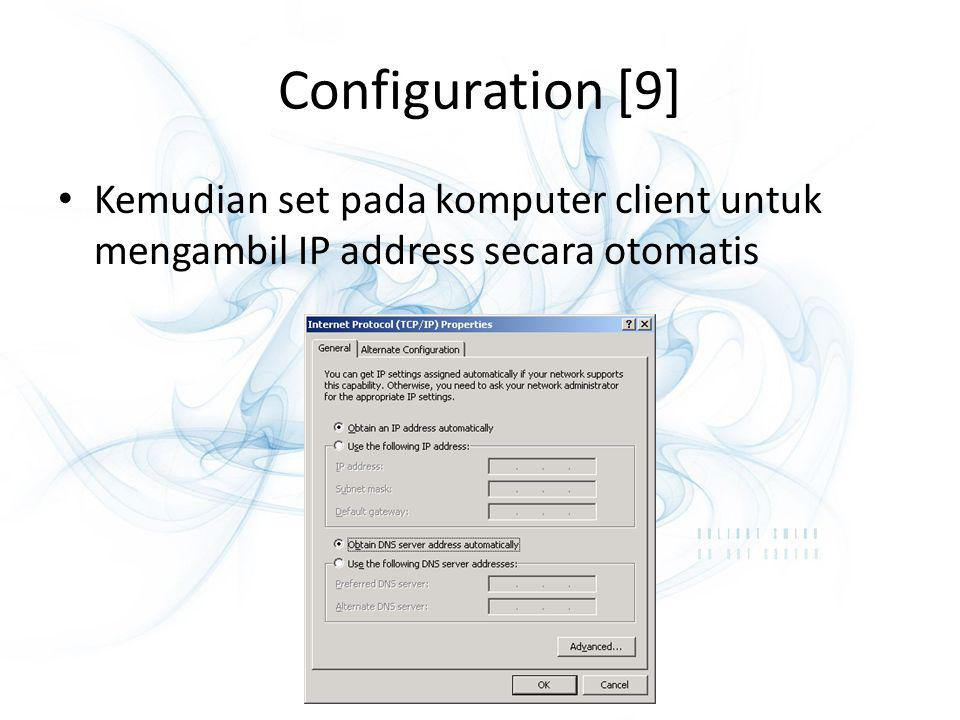 Configuration [9] Kemudian set pada komputer client untuk mengambil IP address secara otomatis